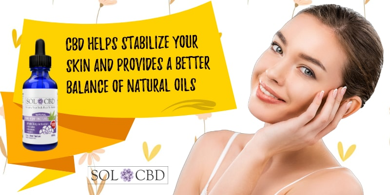 CBD helps stabilize your skin and provides a better balance of natural oils