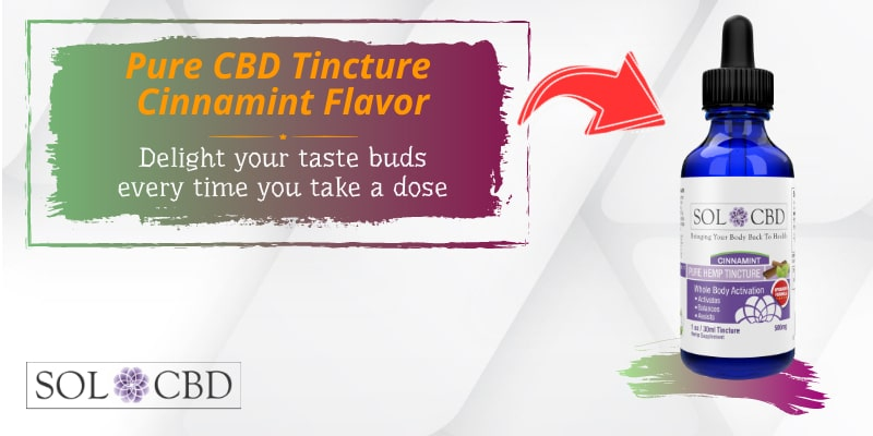 If you would like to delight your taste buds every time you take a dose, try out our Pure CBD Tincture Cinnamint Flavor.