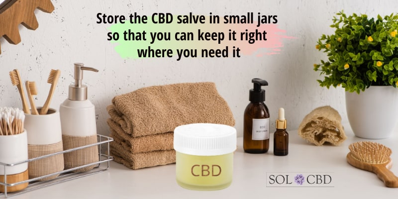 Store the CBD salve in small jars so that you can keep it right where you need it.
