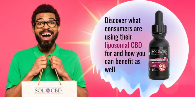 Discover what consumers are using their liposomal CBD for and how you can benefit as well.