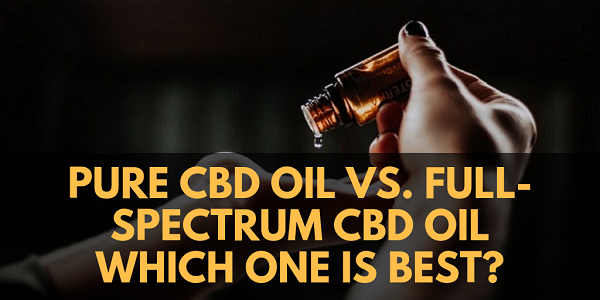 Pure CBD Oil vs. Full-Spectrum CBD Oil