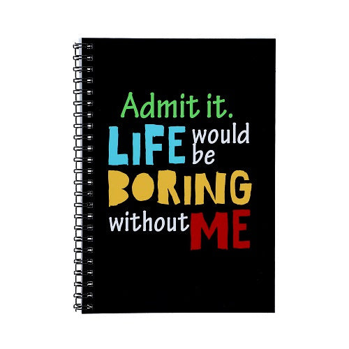 Notebook - Admit It.  Life Would Be Boring Without Me