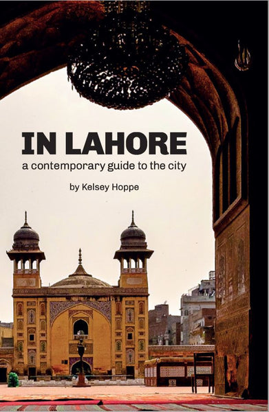 In Lahore: A Contemporary City Guide