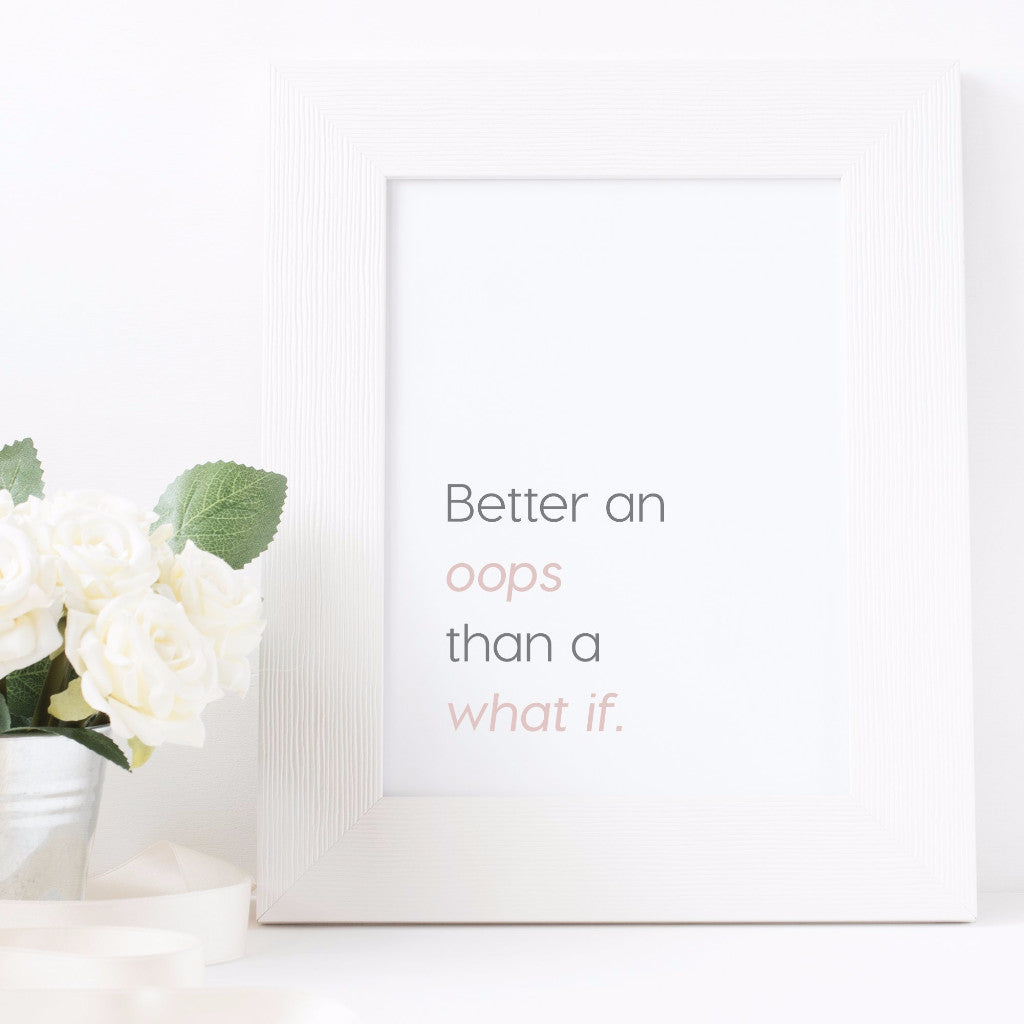 'Better An Oops Than A What If' Print - The Treasured