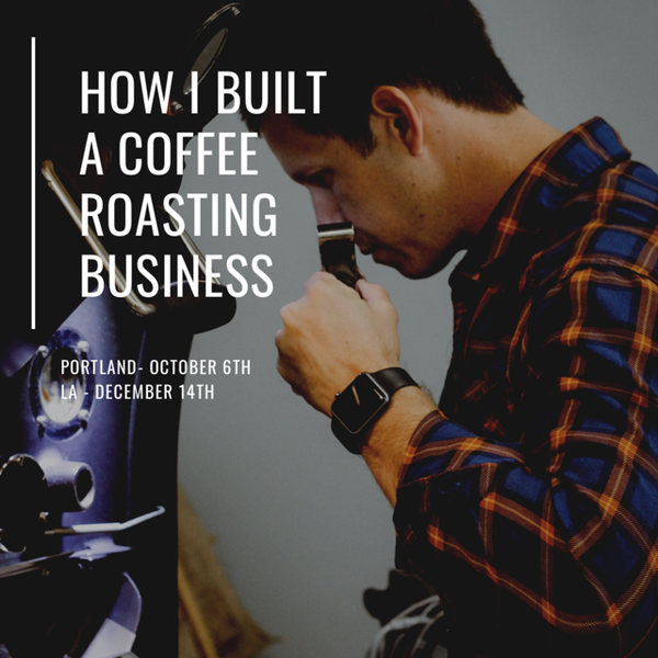 How I Built A Coffee Roastery | LA December 14th