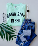 Mama Stay In Bed Graphic Tee