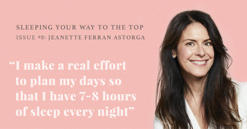 THE SECRET TO JEANNETTE FERRAN ASTORGA'S SUCCESS? SEVEN HOURS OF SLEEP EVERY NIGHT.