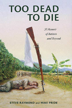 Too Dead To Die, A Memoir of Bataan and Beyond