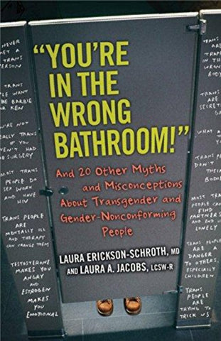 """You're in the Wrong Bathroom!"": And 20 Other Myths and Misconceptions About Transgender and Gender-Nonconforming People"
