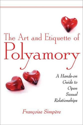 The Art and Etiquette of Polyamory: A Hands-on Guide to Open Sexual Relationships