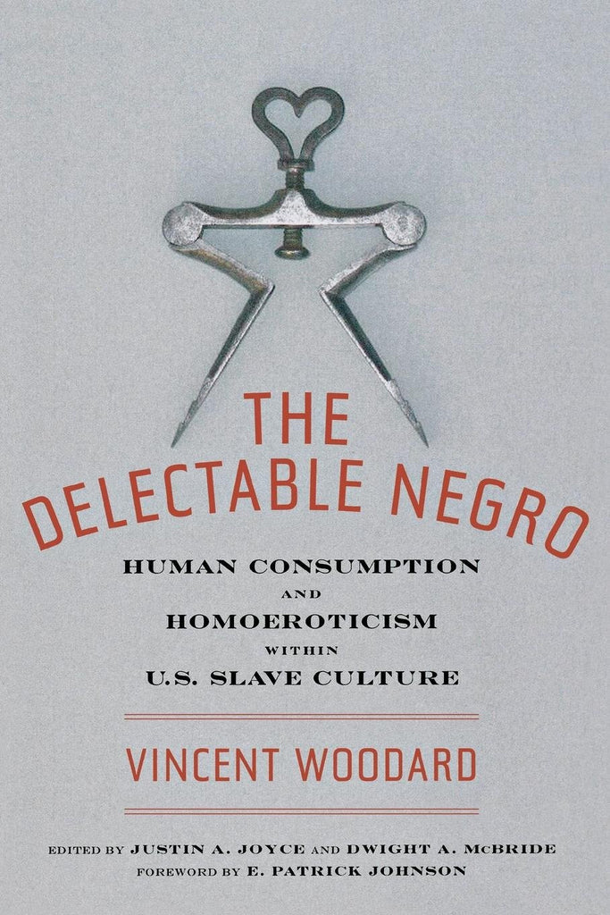 The Delectable Negro: Human Consumption and Homoeroticism within U.S. Slave Culture