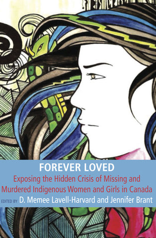 Forever Loved: Exposing the Hidden Crisis of Missing and Murdered Indigenous Women and Girls in Canada
