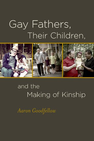 Gay Fathers, Their Children, and the Making of a Kinship