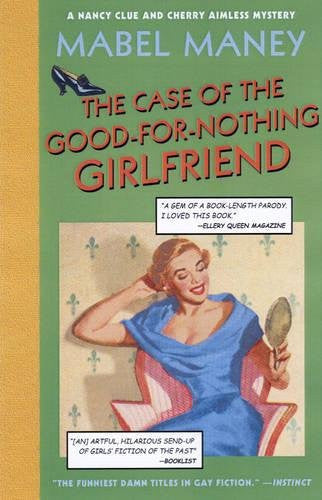 The Case Of The Good-For-Nothing Girlfriend; A Nancy Clue and Cherry Aimless Mystery