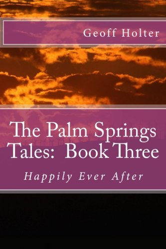 The Palm Springs Tales - Book Three: Happily Ever After