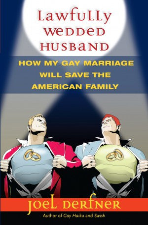 Lawfully Wedded Husband: How My Gay Marriage Will Save the American Family