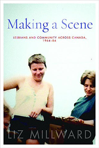 Making A Scene: Lesbians and Community Across Canada, 1964-84
