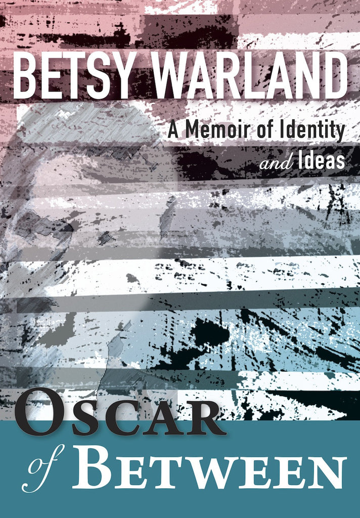 Oscar of Between: A Memoir of Identity and Ideas