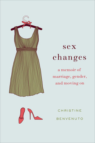Sex Changes: A Memoir of Marriage, Gender and Moving On