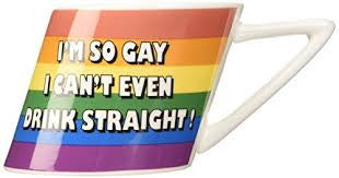 """I'm So Gay I Can't Even Drink Straight"" Slanted Mug"