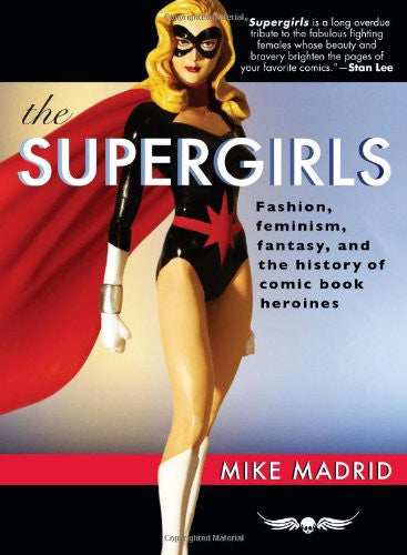The Supergirls: Fashion, Feminism, Fantasy and the History of Comic Book Superheroines