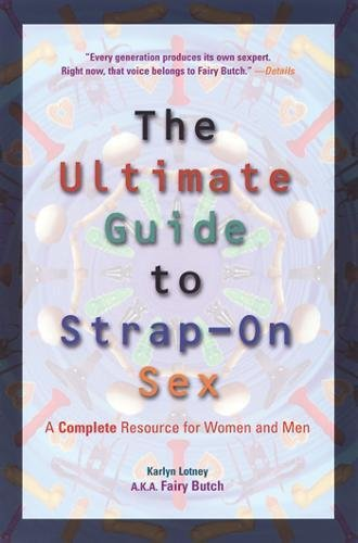 The Ultimate Guide to Strap-On Sex: A Complete Resource for Women and Men