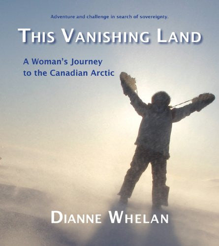 This Vanishing Land: A Woman's Journey to the Canadian