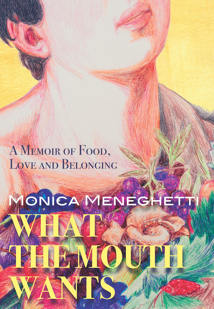What the Mouth Wants: A Memoir of Food, Love and Belonging