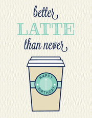 """Better Latte Than Never"" Greeting Card (GC45AP1029)"
