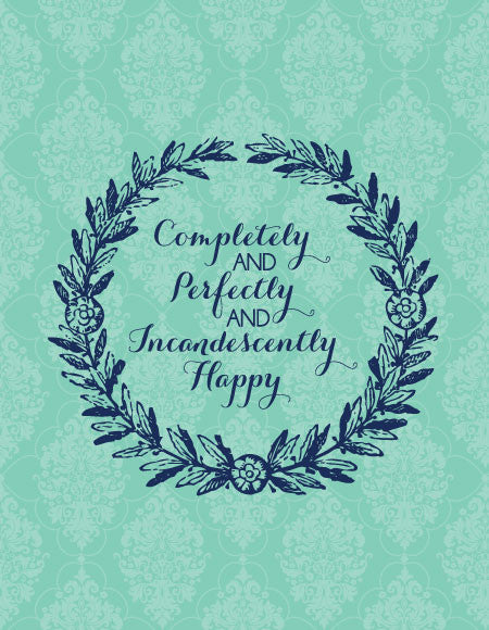 """Completely and Perfectly and Incandescently Happy"" Greeting Card"