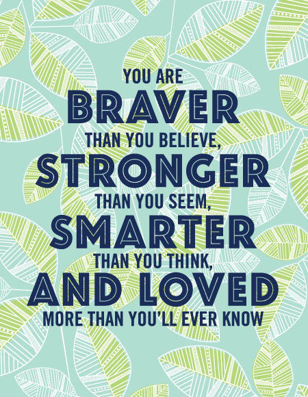 """You Are Braver Than You Believe, Stronger Than You Seem..."" Greeting Card"