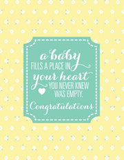 """A Baby Fills a Place in Your Heart You Never Knew Was Empty"" Congratulations Greeting Card (GC45AP1064)"