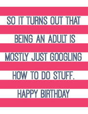 """So It Turns Out That Being an Adult is Mostly Just Googling How to do Stuff"" Greeting Card (GC45AP1115)"