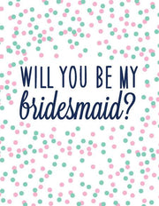 """Will You Be My Bridesmaid?"" Greeting Card (GC45AP221)"