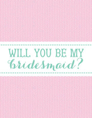 """Will You Be My Bridesmaid?"""