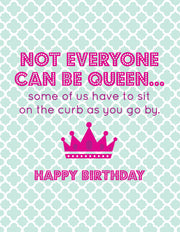 """Not Everyone Can Be Queen..."" Greeting Card"