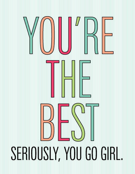 """You're the Best Seriously, You Go Girl."" Greeting Card"