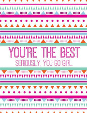 """You're The Best Seriously, You Go Girl"" Greeting Card"