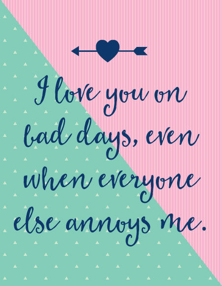 """I Love You on Bad Days, Even When Everyone Else Annoys Me"" Greeting Card"