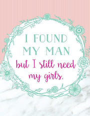 """I Found My Man But I Still Need My Girls"" Greeting Card (GC45AP2044)"