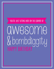 """You're Just Sitting Here on the Corner of Awesome & Bombdiggity"" Happy Birthday Greeting Card  (GC45AP2074)"