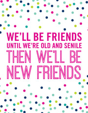 """We'll be friends until we're old and senile..."" Greeting Card"