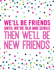 """We'll Be Friends Until We're Old and Senile Then We'll Be New Friends""  Greeting Card (GC45AP2086)"