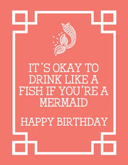 """It's okay to drink like a fish if you're a mermaid Happy Birthday"" Greeting Card(GC45AP3006)"