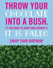 """Throw your chocolate into a bush...Enjoy your Birthday"" Greeting Card(GC45AP3012)"