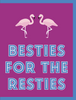 """Besties for the Resties"" - Greeting Card (GC45AP4002)"