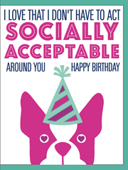 """Love That I Don't Have to Act Socially Acceptable / HBD"" Greeting Card(GC45AP4009)"