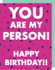 """You are My Person!"" - Greeting Card with COLORED ENVELOPE (GC45AP4029)"
