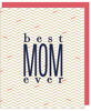 """Best Mom Ever"" Greeting Card - With COLORED ENVELOPE (GC45AP005C)"