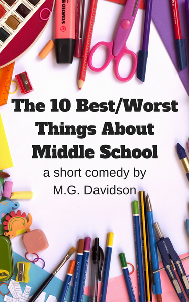 Play: The 10 Best/Worst Things About Middle School by M.G. Davidson - Stage Partners